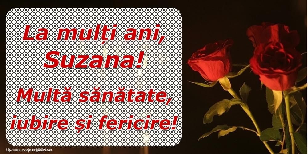 Felicitari de la multi ani | La mulți ani, Suzana! Multă sănătate, iubire și fericire!