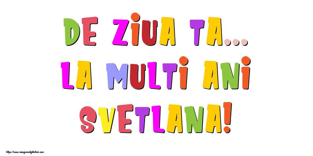 Felicitari de la multi ani | De ziua ta... La multi ani, Svetlana!