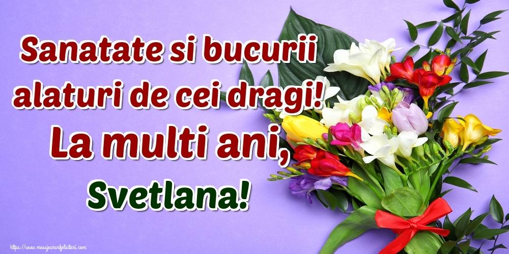 Felicitari de la multi ani | Sanatate si bucurii alaturi de cei dragi! La multi ani, Svetlana!