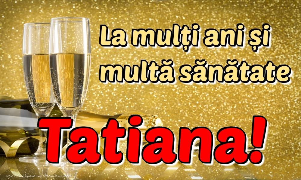 Felicitari de la multi ani | La mulți ani multă sănătate Tatiana!
