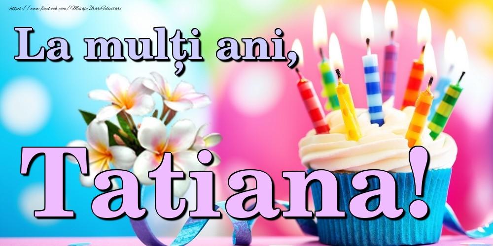 Felicitari de la multi ani | La mulți ani, Tatiana!