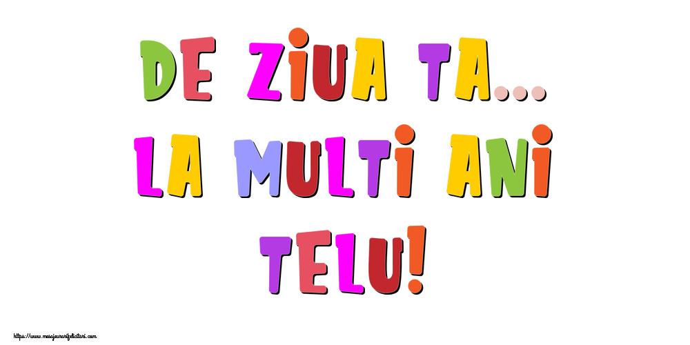 Felicitari de la multi ani   De ziua ta... La multi ani, Telu!