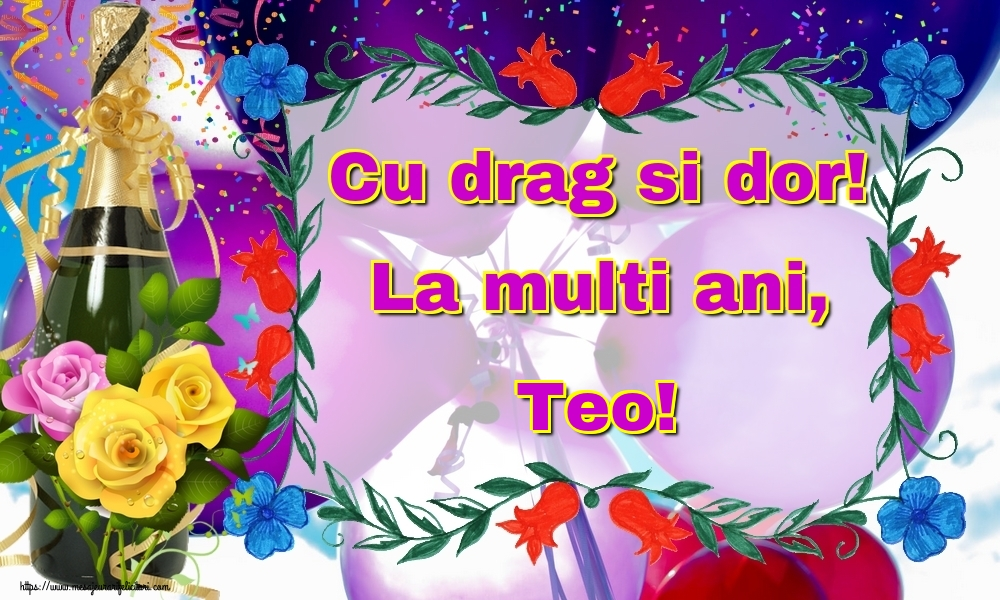 Felicitari de la multi ani | Cu drag si dor! La multi ani, Teo!