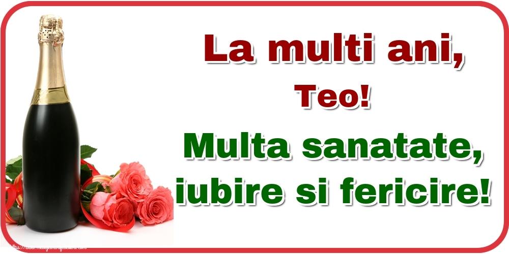 Felicitari de la multi ani | La multi ani, Teo! Multa sanatate, iubire si fericire!