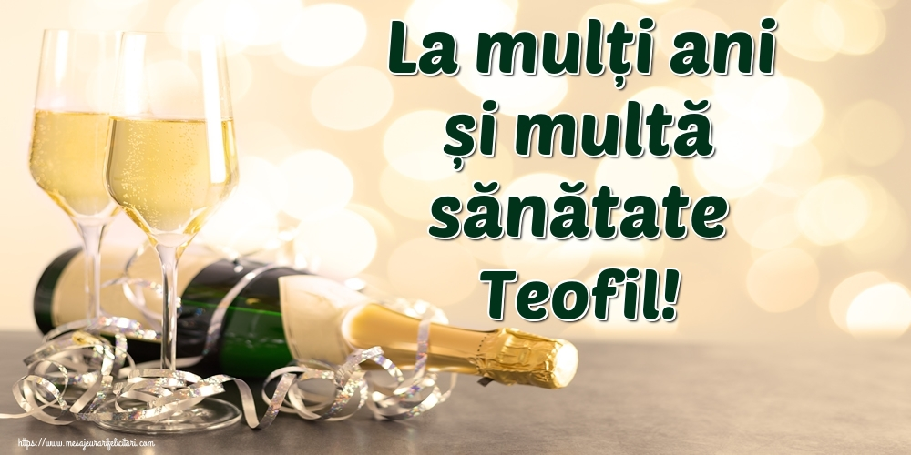 Felicitari de la multi ani | La mulți ani și multă sănătate Teofil!