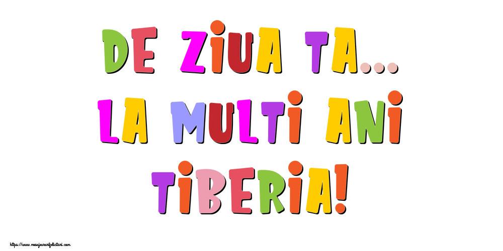 Felicitari de la multi ani | De ziua ta... La multi ani, Tiberia!