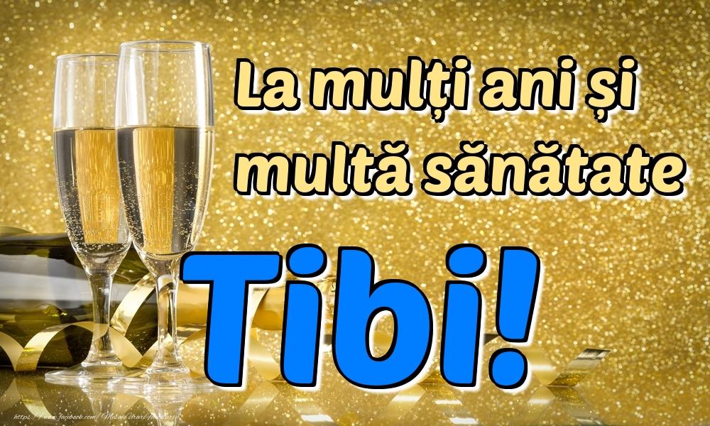 Felicitari de la multi ani | La mulți ani multă sănătate Tibi!