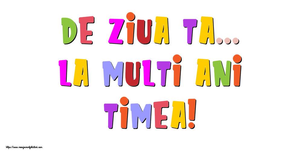 Felicitari de la multi ani | De ziua ta... La multi ani, Timea!