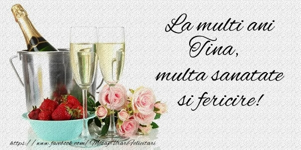 Felicitari de la multi ani | La multi ani Tina Multa sanatate si feicire!