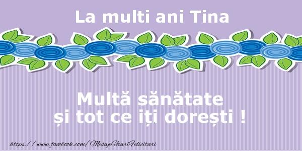 Felicitari de la multi ani   La multi ani Tina Multa sanatate si tot ce iti doresti !