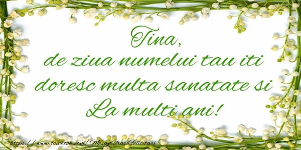 Felicitari de la multi ani | Tina de ziua numelui tau iti doresc multa sanatate si La multi ani!