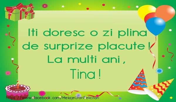 Felicitari de la multi ani   Iti doresc o zi plina de surprize placute! La multi ani, Tina!
