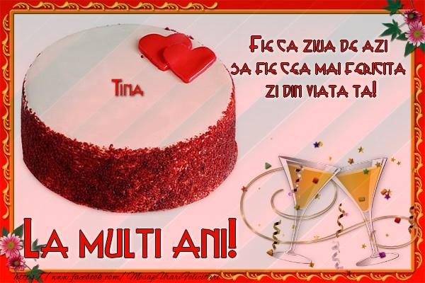Felicitari de la multi ani | La multi ani, Tina! Fie ca ziua de azi sa fie cea mai fericita  zi din viata ta!
