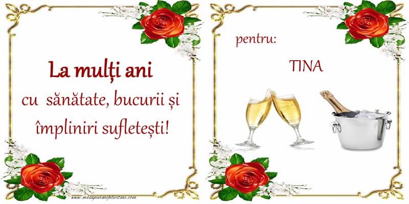 Felicitari de la multi ani   La multi ani cu sanatate, bucurii si impliniri sufletesti! pentru: Tina