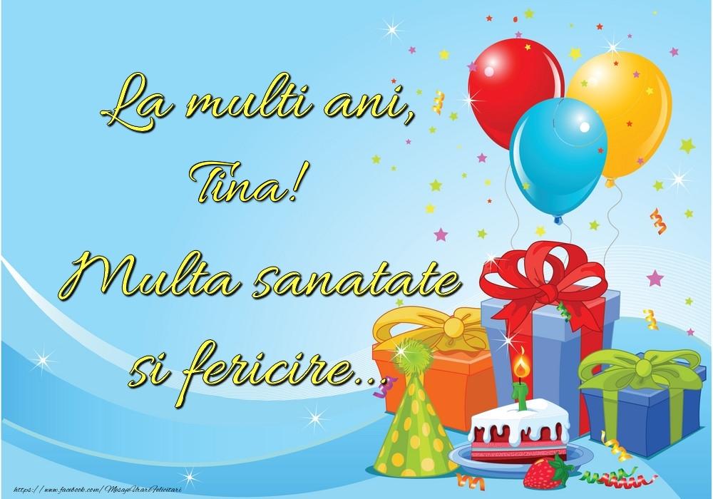 Felicitari de la multi ani   La mulți ani, Tina! Multă sănătate și fericire...