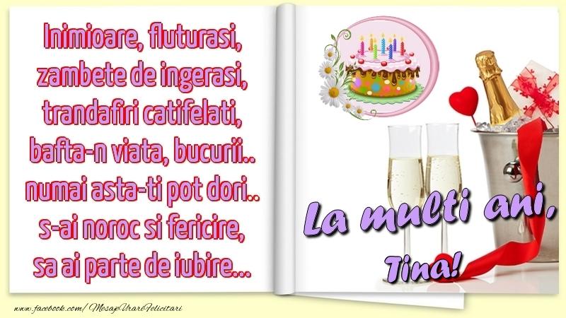 Felicitari de la multi ani   Inimioare, fluturasi, zambete de ingerasi, trandafiri catifelati, bafta-n viata, bucurii.. numai asta-ti pot dori.. s-ai noroc si fericire, sa ai parte de iubire...La multi ani, Tina!