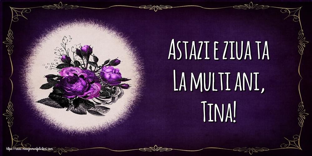 Felicitari de la multi ani   Astazi e ziua ta La multi ani, Tina!