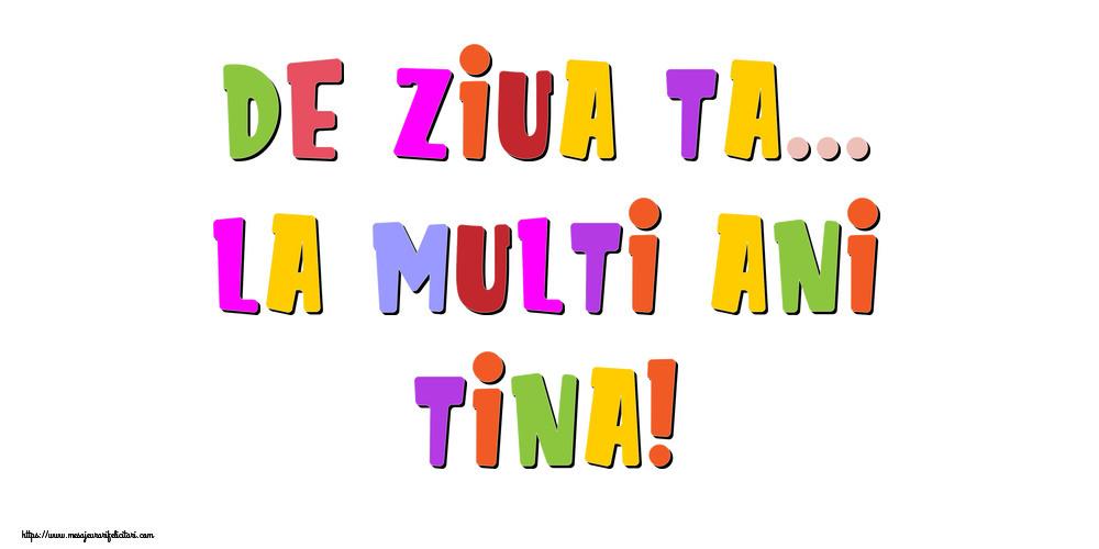 Felicitari de la multi ani | De ziua ta... La multi ani, Tina!