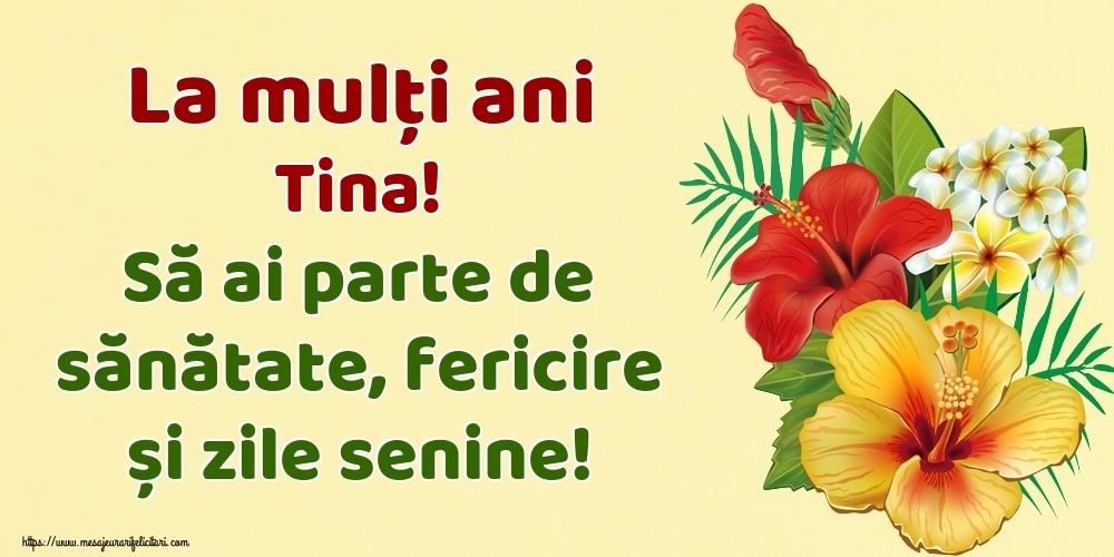 Felicitari de la multi ani | La mulți ani Tina! Să ai parte de sănătate, fericire și zile senine!