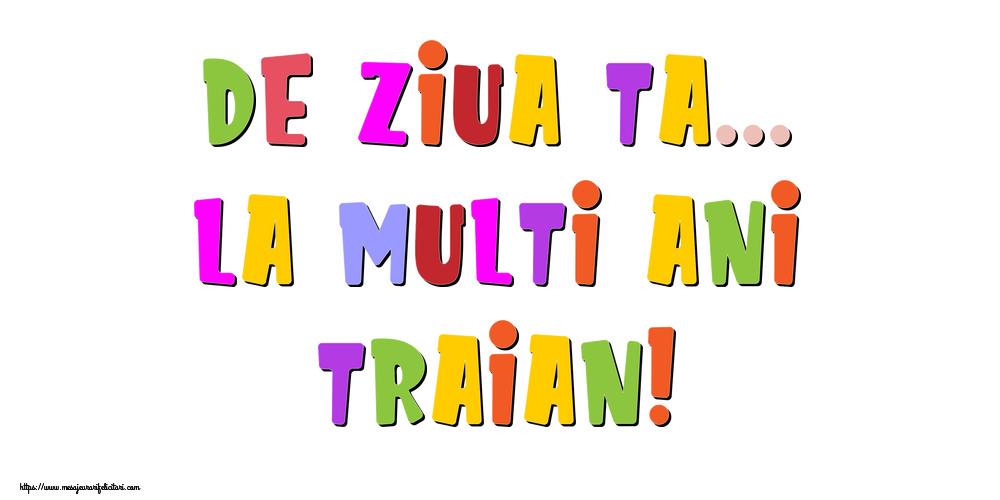 Felicitari de la multi ani   De ziua ta... La multi ani, Traian!