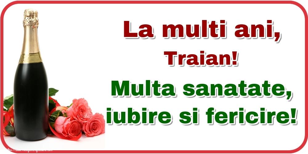 Felicitari de la multi ani   La multi ani, Traian! Multa sanatate, iubire si fericire!
