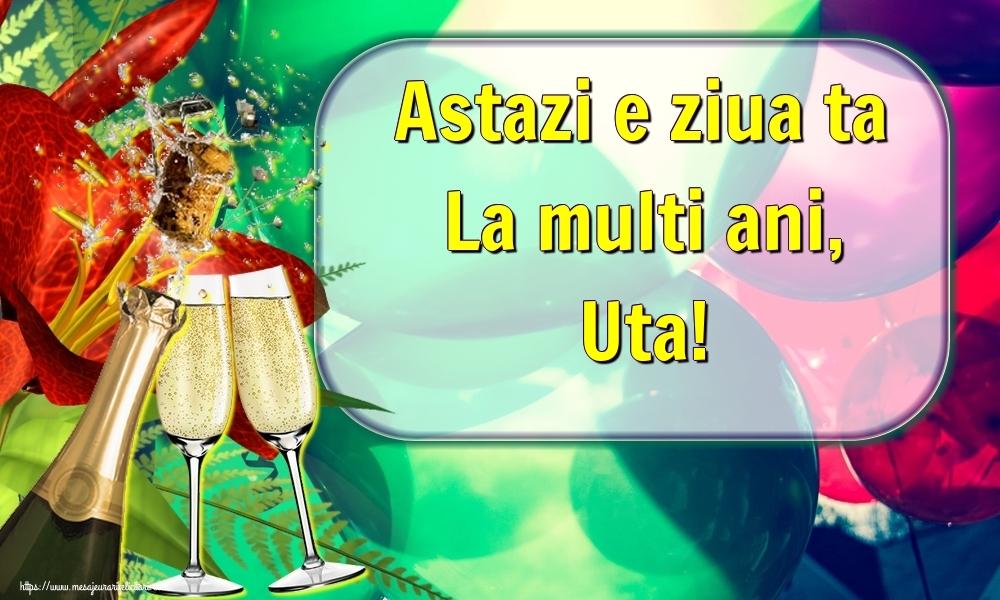 Felicitari de la multi ani   Astazi e ziua ta La multi ani, Uta!