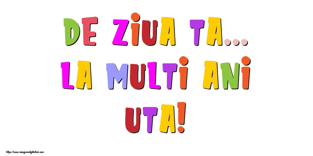 Felicitari de la multi ani   De ziua ta... La multi ani, Uta!