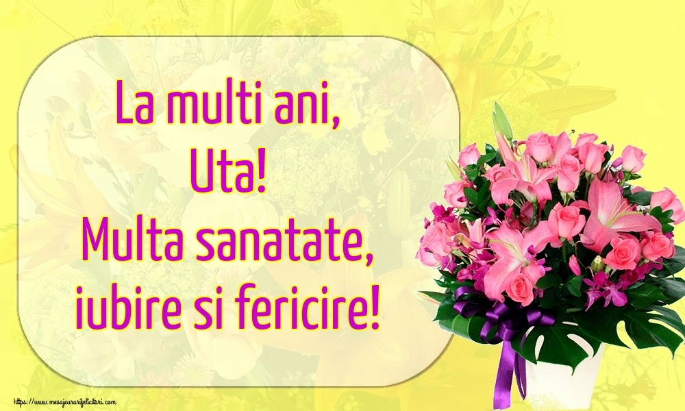 Felicitari de la multi ani   La multi ani, Uta! Multa sanatate, iubire si fericire!