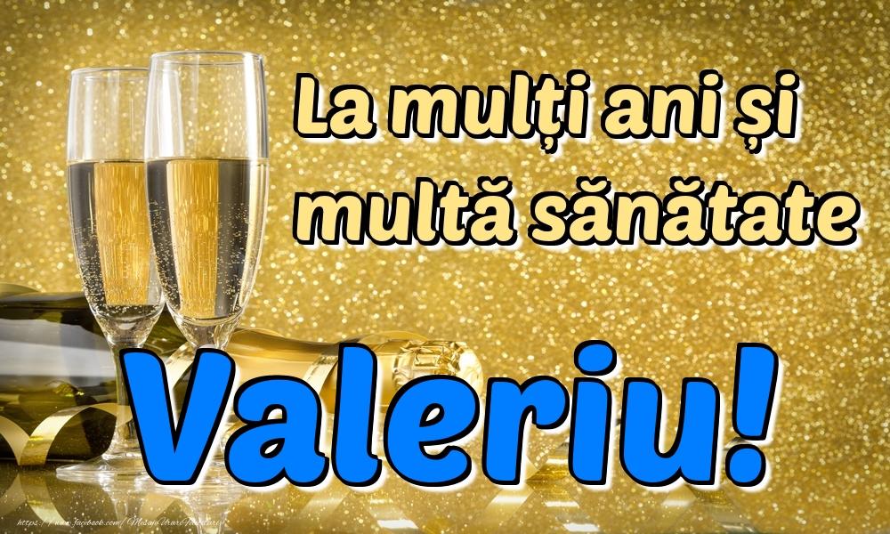 Felicitari de la multi ani   La mulți ani multă sănătate Valeriu!