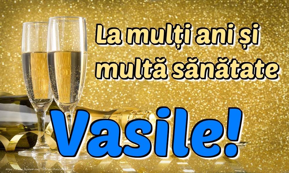 Felicitari de la multi ani   La mulți ani multă sănătate Vasile!