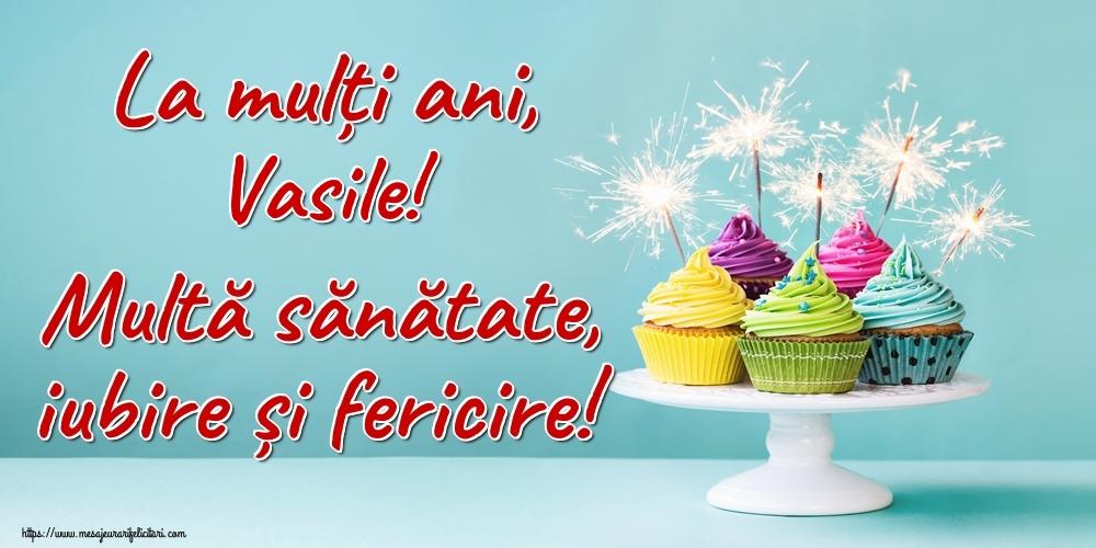 Felicitari de la multi ani   La mulți ani, Vasile! Multă sănătate, iubire și fericire!
