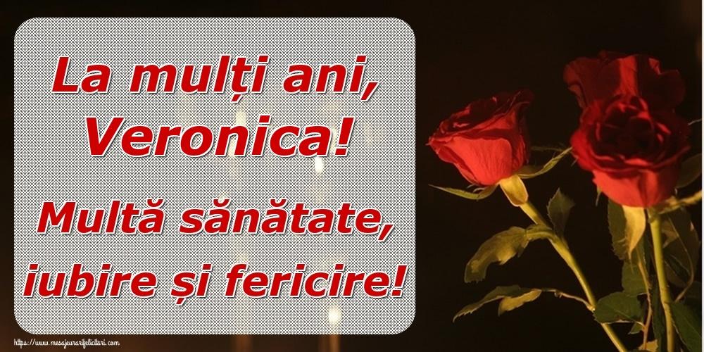 Felicitari de la multi ani | La mulți ani, Veronica! Multă sănătate, iubire și fericire!