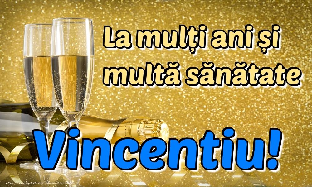 Felicitari de la multi ani   La mulți ani multă sănătate Vincentiu!