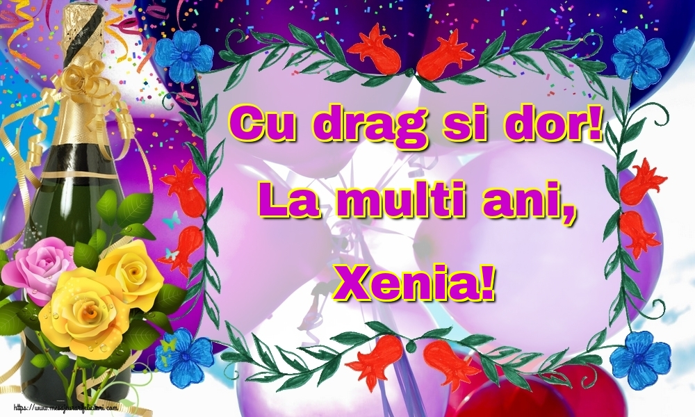 Felicitari de la multi ani   Cu drag si dor! La multi ani, Xenia!