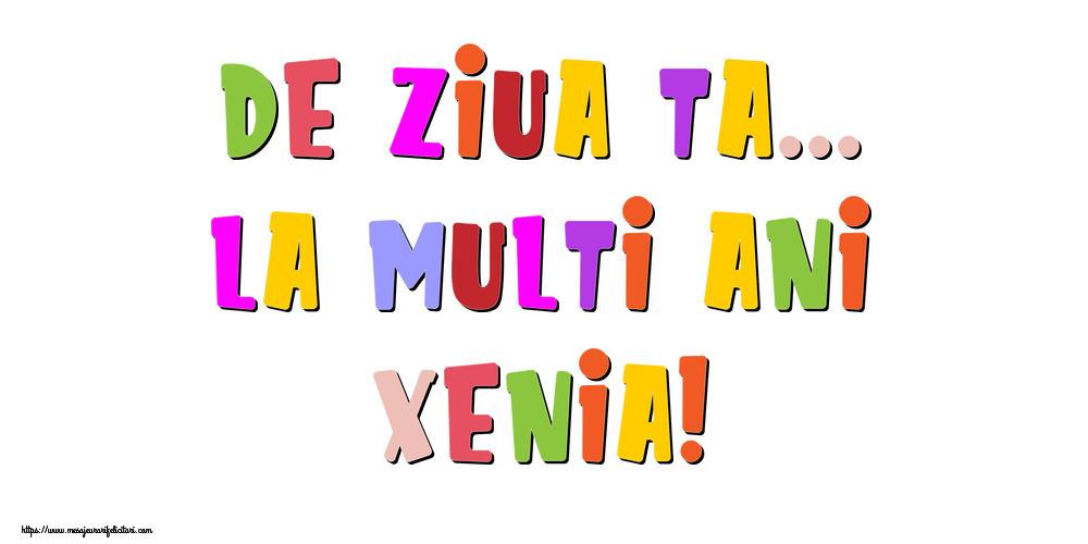 Felicitari de la multi ani   De ziua ta... La multi ani, Xenia!