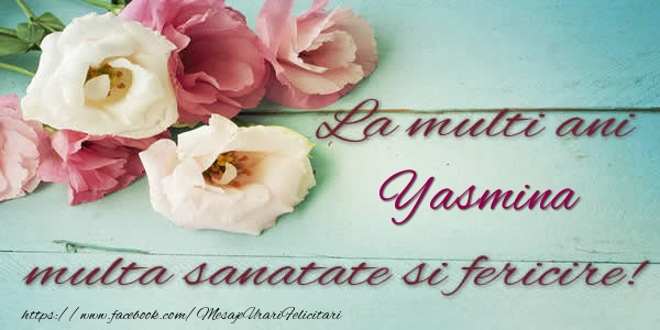 Felicitari de la multi ani | La multi ani Yasmina multa sanatate si fericire!