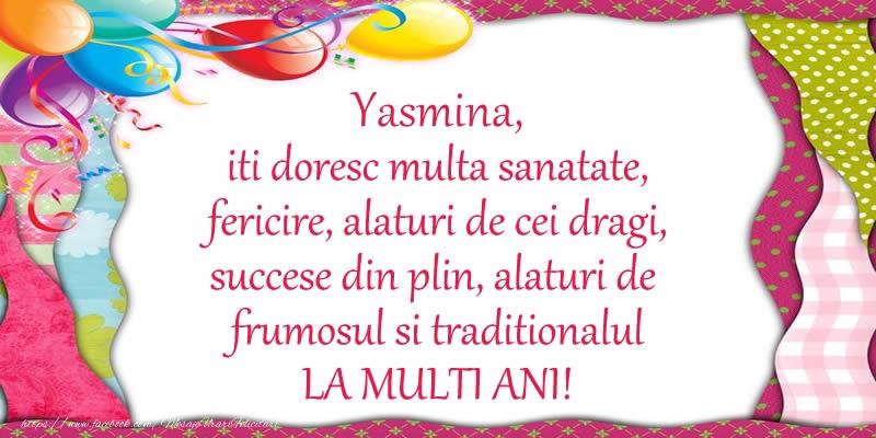 Felicitari de la multi ani | Yasmina iti doresc multa sanatate, fericire, alaturi de cei dragi, succese din plin, alaturi de frumosul si traditionalul LA MULTI ANI!