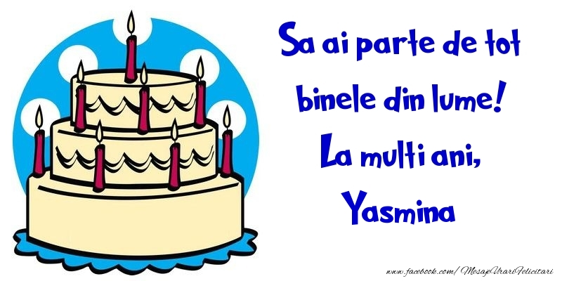 Felicitari de la multi ani | Sa ai parte de tot binele din lume! La multi ani, Yasmina