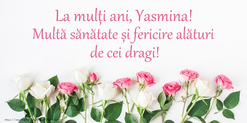 Felicitari de la multi ani   La mulți ani, Yasmina! Multă sănătate și fericire...
