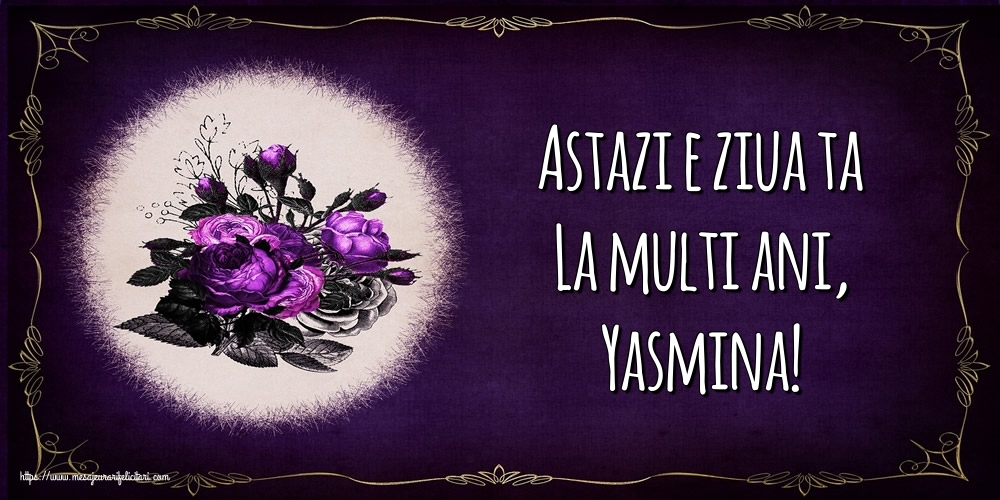 Felicitari de la multi ani   Astazi e ziua ta La multi ani, Yasmina!