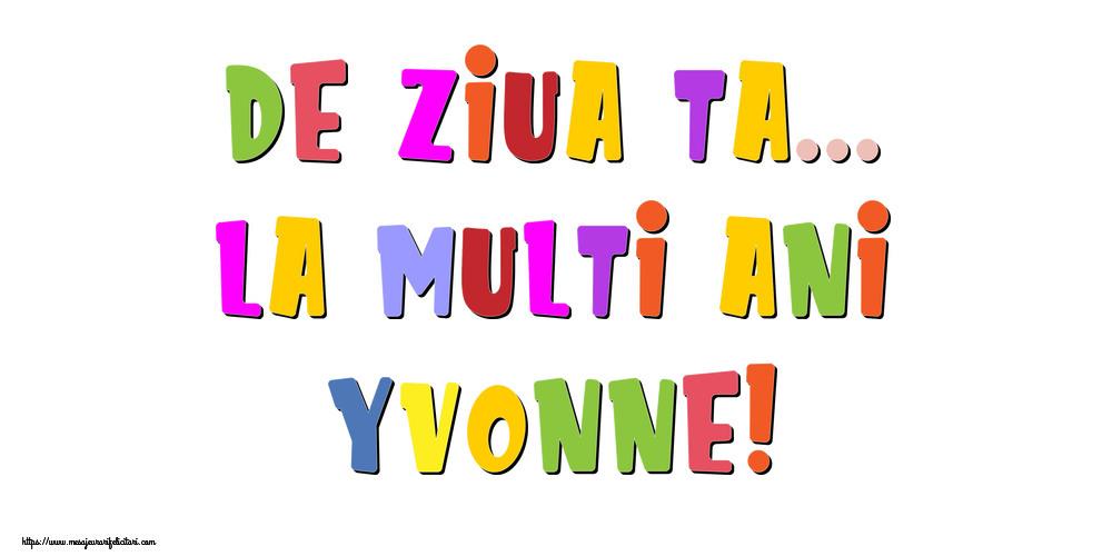 Felicitari de la multi ani   De ziua ta... La multi ani, Yvonne!