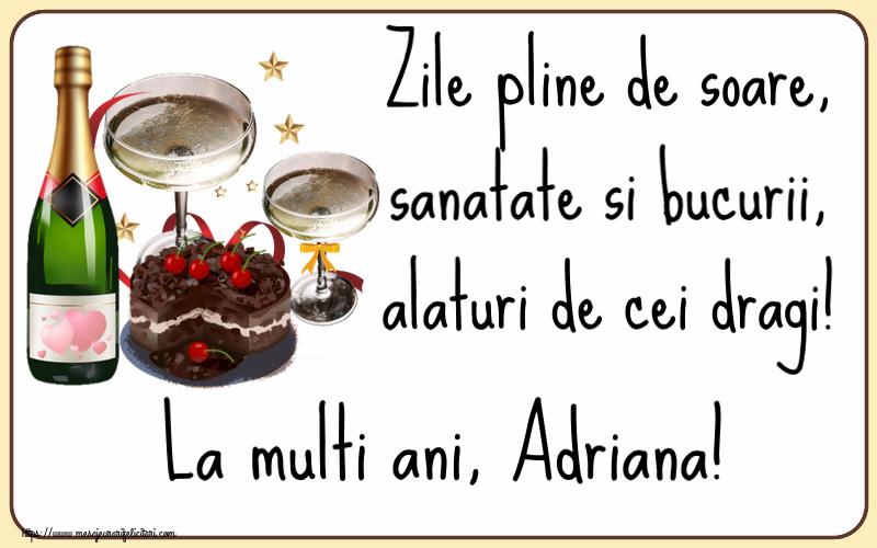 Felicitari de zi de nastere   Zile pline de soare, sanatate si bucurii, alaturi de cei dragi! La multi ani, Adriana!