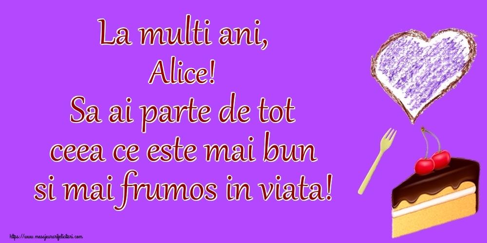 Felicitari de zi de nastere | La multi ani, Alice! Sa ai parte de tot ceea ce este mai bun si mai frumos in viata!