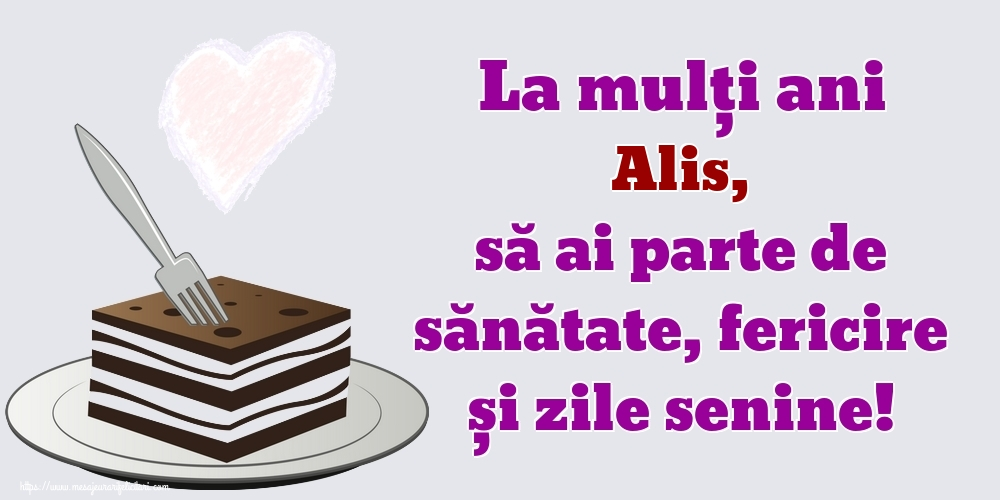 Felicitari de zi de nastere | La mulți ani Alis, să ai parte de sănătate, fericire și zile senine!