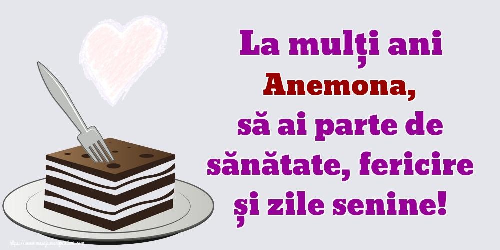 Felicitari de zi de nastere   La mulți ani Anemona, să ai parte de sănătate, fericire și zile senine!