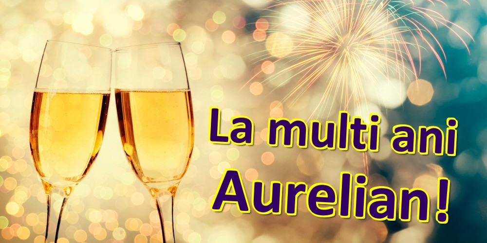Felicitari de zi de nastere | La multi ani Aurelian!