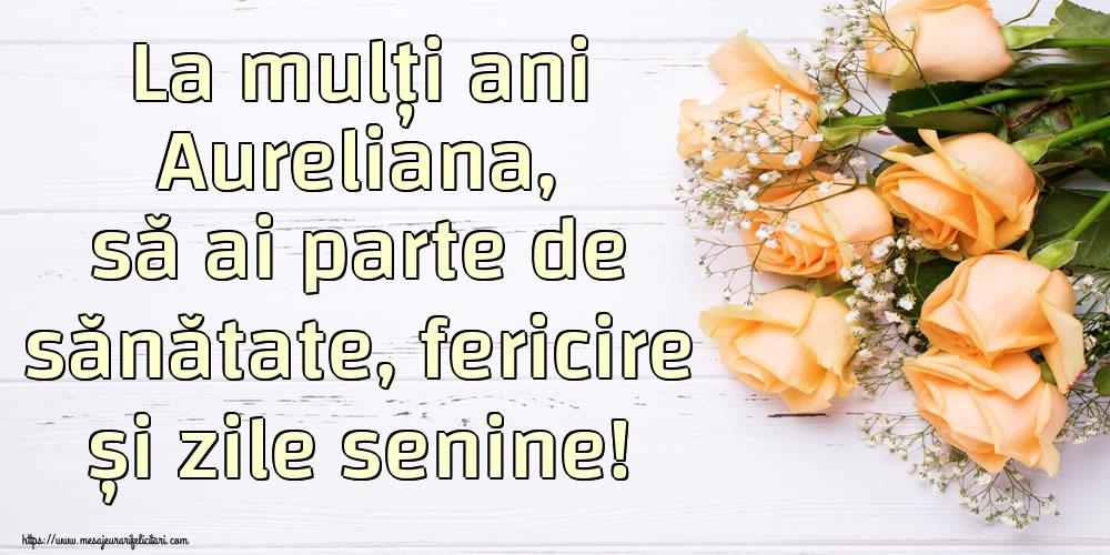 Felicitari de zi de nastere | La mulți ani Aureliana, să ai parte de sănătate, fericire și zile senine!