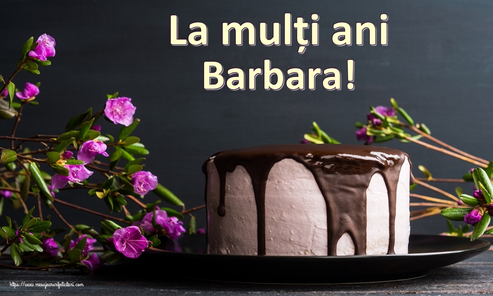 Felicitari de zi de nastere   La mulți ani Barbara!