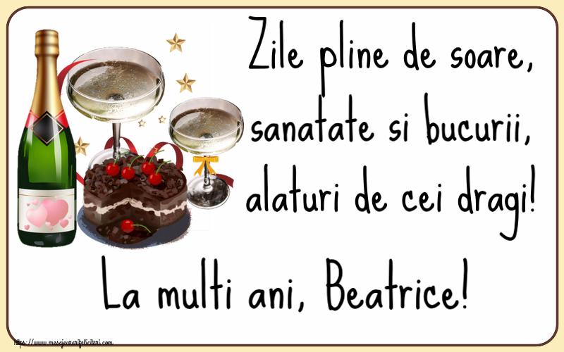 Felicitari de zi de nastere   Zile pline de soare, sanatate si bucurii, alaturi de cei dragi! La multi ani, Beatrice!