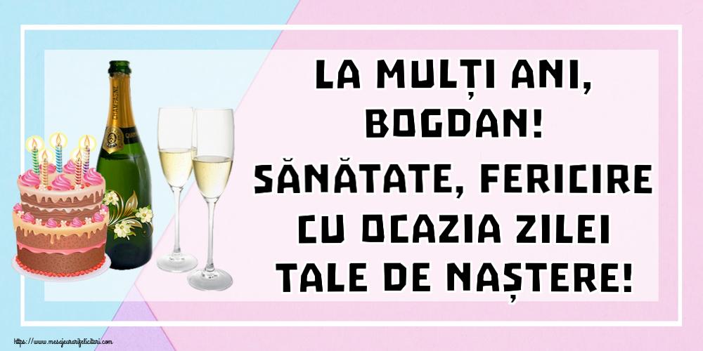 Felicitari de zi de nastere | La mulți ani, Bogdan! Sănătate, fericire cu ocazia zilei tale de naștere!